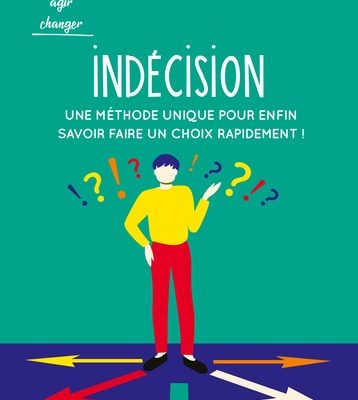 Indécision : une méthode unique pour enfin savoir faire un choix rapidement